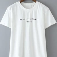 How Do You Think? I Don't Graphic Printed White Short Sleeve T-Shirt