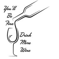 You'll Be Fine Drink More Wine Decal Wine Decal Custom Vinyl Decal Sticker Car Vehicle Auto Window