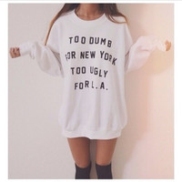 Too Dumb For New York Too Ugly For L.A. Women's Casual Black & White Crewneck Sweatshirt