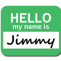 Jimmy Hello My Name Is Mouse Pad