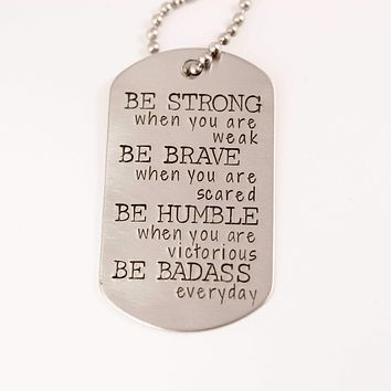 """BE STRONG when you are weak, brave when you are scared..."" Flat Dog Tag Necklace"