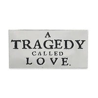 A Tragedy Called Love Pin