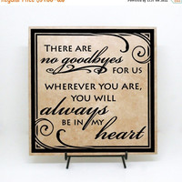 ON SALE - There are no goodbyes for us, wherever you are, you will always be in my heart Sign- memorial sign, remembrance sign, funeral gift
