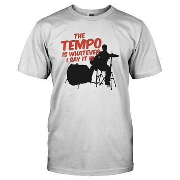 The Tempo Is Whatever I Say It Is - Drums - T Shirt