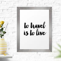 Typographic Print, Hand Lettering, Printable Quotes, To Travel Is To Live, Adventure, Motivational Print, Inspirational, Wall Art