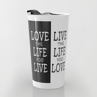 Love the Life you Live Travel Mug by Alice Gosling | Society6