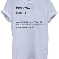 Tomorrow Dictionary Definition Funny White Men Women Unisex Top T-Shirt