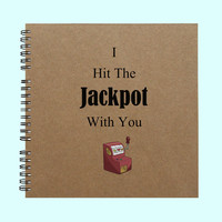 I Hit The Jackpot With You - Book, Large Journal, Personalized Book, Personalized Journal, , Sketchbook, Scrapbook, Smashbook