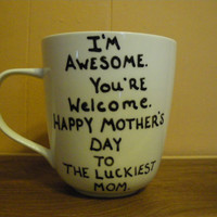 Coffee/Tea/Cup/Mug/Custom/Personalized/Dishwasher safe/I'm awesome. You're welcome./Mother's Day gift