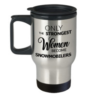 Snowmobiling Gifts Snowmobile Coffee Travel Mug Only the Strongest Women Become Snowmobilers Stainless Steel Insulated Coffee Cup