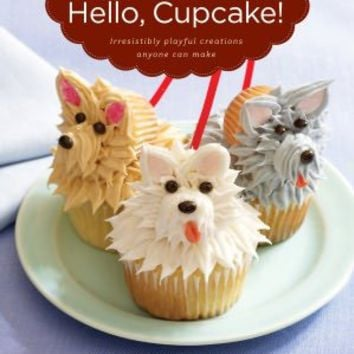 Hello, Cupcake!: Irresistibly Playful Creations Anyone Can Make
