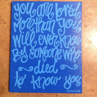 You are loved more than you will ever know by someone who died to know you Romans 5:8 11 x 14 inch canvas