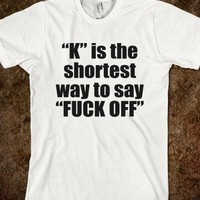 """K"" is the shortest way to say ""F*** OFF"""