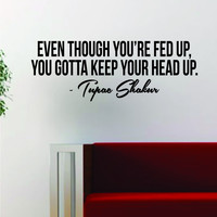 Tupac Keep Your Head Up Quote Decal Sticker Wall Room Decor Art Vinyl Music Rap 2pac Shakur Inspirational