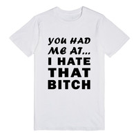 you had me at i hate that bitch reg tee-JH