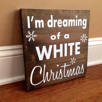 I'm Dreaming of A White Christmas Custom Wood Sign, Custom Christmas Sign, Stained and Hand Painted, Christmas decor