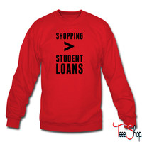 Shopping Is Greater Than Student Loans sweatshirt