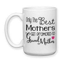 Coffee Mug, Only The Best Mothers Get Promoted To Grandmother Baby Announcement Pregnancy Reveal, Gift Idea, Large Coffee Cup 15 oz