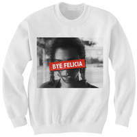 BYE FELICIA SWEATSHIRT #BYEFELICIA FRIDAY MOVIE FUNNY SHIRTS COOL SHIRT COOL GIFTS FOR TEENS CHRISTMAS GIFTS BIRTHDAY GIFTS MOVIE SHIRTS from CELEBRITY COTTON