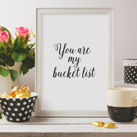 """Love poster Gift idea """"You are my bucket list"""" For couples Valentine's day Inspirational quote Love quote Romantic art Instant download"""