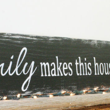 Family Makes This House A Home Wood Sign Primitive Wood Sign Farmhouse Sign Distressed Wood Housewarming Gift Mothers Day Gift Handmade