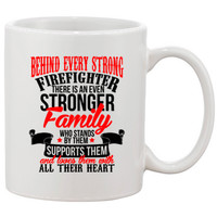 Behind Every Strong Firefighter there is an even stronger family MUG