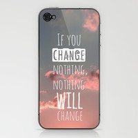 If you change nothing, nothing will change! iPhone & iPod Skin by Louise Machado