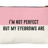 I'm Not Perfect But My Eyebrows Are Pouch/Wristlet
