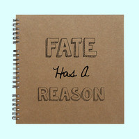 Fate Has A Reason - Book, Large Journal, Personalized Book, Personalized Journal, , Sketchbook, Scrapbook, Smashbook