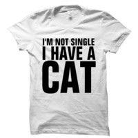 I'm Not Single I Have A Cat Shirt Funny Cat Tee