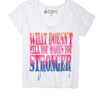 What Doesn't Kill You Makes You Stronger Tee