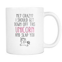Me? Crazy? I Should Get Down Off This Unicorn Coffee Mug, 11 Oz