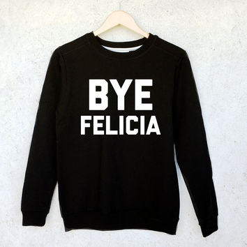 Bye Felicia Sweatshirt in Black