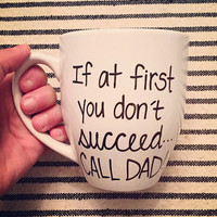 If at First You Don't Succeed Call Dad Mug-Perfect for Father's Day