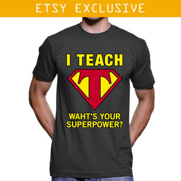 I Teach Whats Your Superpower T Shirt , I Teach Whats Your Superpower Shirt , Men Shirts , Men's Clothing