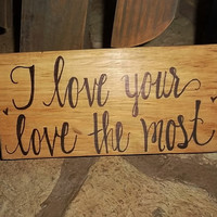 I Love Your Love The Most Rustic Sign, Country Wedding Decor, Rustic Home Decor, Rustic Sign, Love Sign