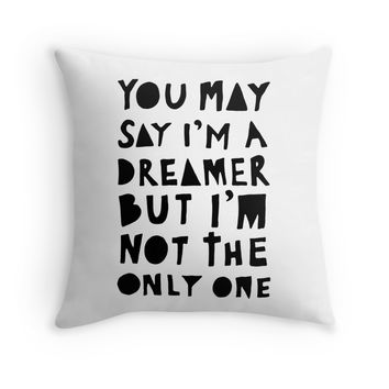 You May Say I'm A Dreamer - Black and White Version