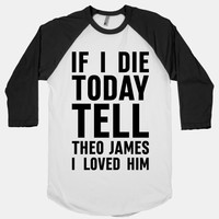 If I Die Today Tell Theo James I Loved Him