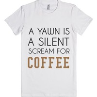 A Yawn Is A Silent Scream For Coffee-Female White T-Shirt