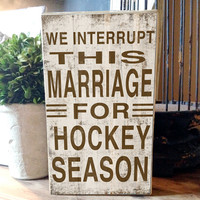 "We interrupt this marriage for hockey season block sign approx. 6""x10""x2"".  Handmade."