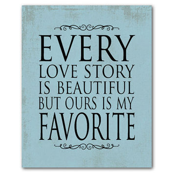 Every love story is beautiful but ours is my favorite - Anniversary Gift - Typography Wall Art - Word Art - Seetheart Gift Inspiration Print
