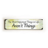 Most Important Things In Life Wood Sign