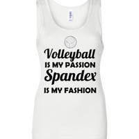 Volleyball is my Passion Spandex is my Fashion Tank