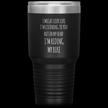 Cyclist Gifts for Cyclists I Might Look Like I'm Listening to You But in My Head I'm Riding My Bike Tumbler Insulated Travel Coffee Cup BPA Free