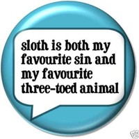 """Sloth is both my favourite sin and my favourite three-toed animal PINBACK BUTTON 1.25"""" Pin / Badge Lazy Slothful"""