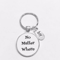 No Matter Where Bff Best Friends Sister Long Distance Gift Keychain
