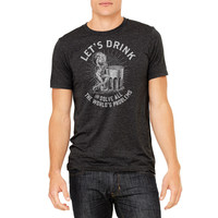 Let's Drink and Solve All the World's Problems Triblend T-Shirt