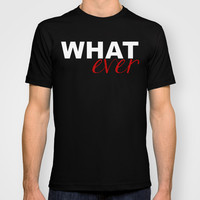 WHATever T-shirt by Raunchy Ass Tees