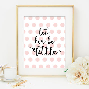 LET HER BE LITTLE in Pink Polka Dots Art Print