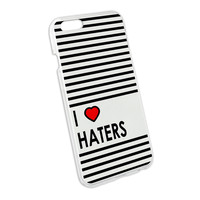 I Love Heart Haters Snap On Hard Protective Case for Apple iPhone 6